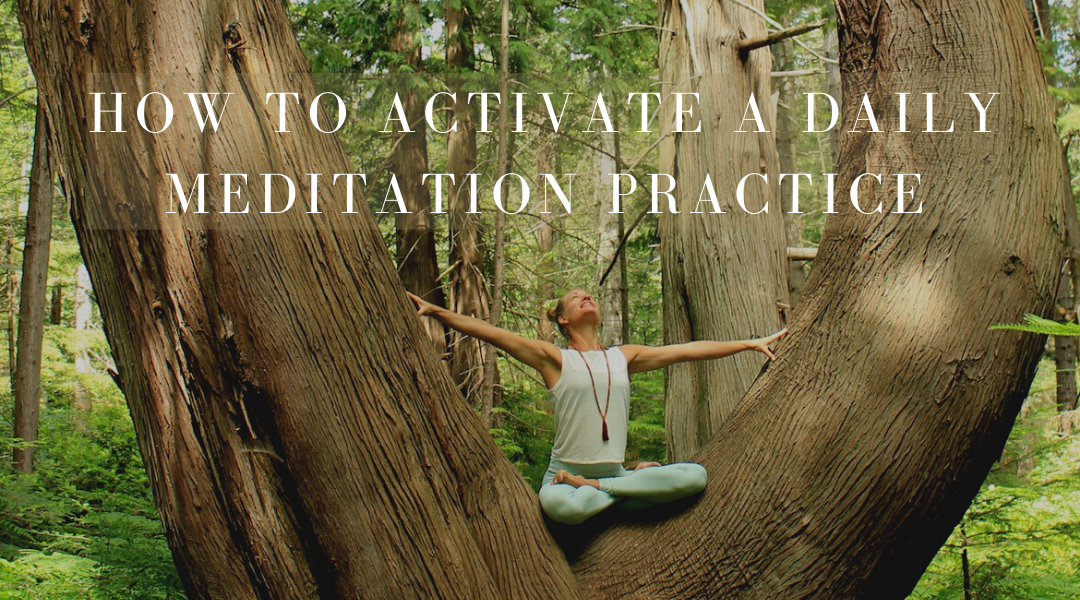 How To Activate A Daily Meditation Practice